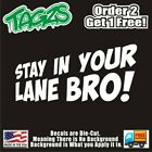 Stay In Your Lane Bro! Funny DieCut Vinyl Window Decal Sticker Car Truck SUV JDM