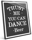 Click Wall Art 'Trust Me You Can Dance - Beer' Textual Art on Plaque
