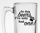 In Dog Beers I've Only Had One Beer Mug  Funny Dog Lover Gift Dad Boyfriend Gift
