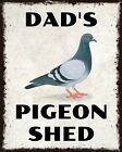 DAD'S PIGEON SHED (OR ANY NAME) RACING HOMING METAL PLAQUE ALUMINIUM SIGN 1058