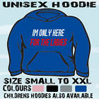 IM HERE FOR THE LADIES FUNNY MENS HOODIE HOODED TOP