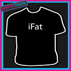I FAT NOVELTY GIFT FUNNY SLOGAN JOKE TSHIRT