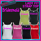 LADIES WOMENS LADY FIT STRAP TOP TSHIRT HEN PARTY NIGHT BRIDESMAID WEDDING