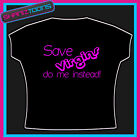 SAVE VIRGINS LADIES FUNNY FESTIVAL GIRLS HOLIDAY HEN PARTY SLOGAN TSHIRT