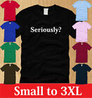 SERIOUSLY? T-SHIRT Mens S M L XL 2XL 3XL nerd funny old school vintage humor tee