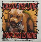 PITBULL CROSS THE LINE YOUR A$$ IS MINE DOG BREED SHIRT #2178