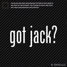 Got Jack ? Sticker Die Cut Decal