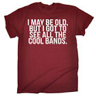 I May Be Old But See All The Cool Bands T-SHIRT Rock Dad Funny birthday gift