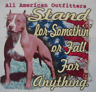 ALL AMERICAN OUTFITTERS PITBULL STAND 4 SOMETHING OR FALL 4 ANYTHING SHIRT #549