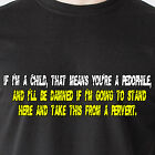 If I'm a child, that means you're a pedophile, and I'll be retro Funny T-Shirt
