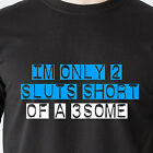 I'M ONLY 2 GIRLS SHORT OF A 3SOME sexy 69 bar horny naughty retro Funny T-Shirt