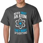 Never Trust An Atom They Make Up Everything Science Chemistry Big Bang Theory