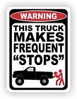 Truck Frequent Stops Warning Decal Sticker Funny Girl Redneck 4x4 Diesel Lift