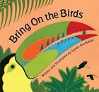 Bring on the Birds by Susan Stockdale c2011, Hardcover, VGC, We Combine Shipping