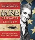Thomas Paine, Crusader for Liberty: How One Man's Ideas Helped Form a New Nation