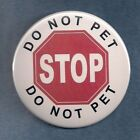 "DO NOT PET-STOP-DO NOT PET badge pin-SERVICE DOG patch PIN button 3"" OR 2.25"""