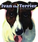 Ivan the Terrier by Peter Catalanotto c2007 VGC Hardcover, We Combine Shipping