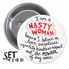 Nasty Woman SET OF PINBACK BUTTONS or MAGNETS pin anti donald trump badges #1596
