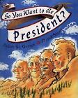 So You Want to Be President? by Judith St. George c2000, VGC Hardcover