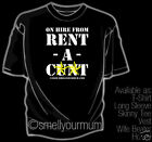 On Hire From RENT-A-C*** T-shirt rude offensive S-4XL