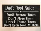 Dad's Tool rules Don't borrow move touch or look at them sign Fathers day gift