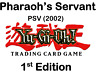 YuGiOh - Pharaoh's Servant (2002) - PSV - 1st Edition - North American Edition
