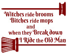 Witches Broom Bitches Mop I Ride Old Man Vinyl Decal Sticker Window Car Truck