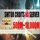 Buy Star Wars The Old Republic Credits All NA Server 200~5000M SWTOR Credits