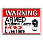 Warning Armed Irrational Crazy Redneck Lives Here Novelty Aluminum Metal Sign