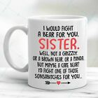 To My Sister Coffee Mug Funny Sibling Cup I'd Fight A Bear For You Sisters Gifts