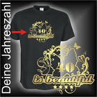 30, 40, 50 is beautiful, Dein Jahr Geburtstags Fun T-Shirt (FSG022)