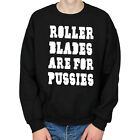 ROLLER BLADES ARE FOR PUSSIES SKATEBOARDING SKATE DECK MENS CREW NECK SWEATSHIRT