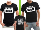 THEY CALL ME A NURSE funny humour 100% COTTON T SHIRT
