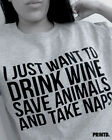 I Just Want To Drink Wine Save Animals and Take Naps Short Sleeve Unisex Tshirt