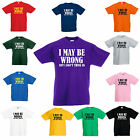 T Shirt I May Be Wrong but I don't think so Adults All sizes