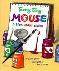 Teeny Tiny Mouse: A Book about Colors by Laura Leuck c2003, HARDCOVER, VGC