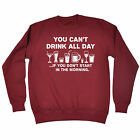 You Cant Drink All Day If SWEATSHIRT birthday gift fashion booze drinking funny