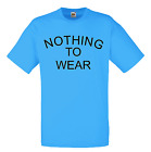 Nothing to Wear T Shirt or Vest