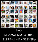 Pop(9) - Mix&Match Music CDs @ $1.99/ea + $3.99 flat ship