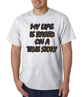 Unique T-shirt Gildan My Life Is Based On A True Story