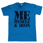 Me, Myself, & Iron, Mens Bodybuilding T Shirt, Weight Lifting, Gym
