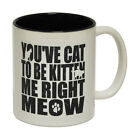 Funny Mugs You've Cat To Be Kitten Me Right Now Christmas NOVELTY MUG