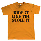 Ride It Like You Stole it, Mens Mountain Bike T Shirt