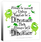 Always Be Yourself Dinosaur Quote, Boys T-Rex Childrens Canvas Art Print Picture