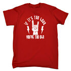 Music Band T-Shirt Funny Novelty Mens tee TShirt - If Its Too Loud Youre Too Old