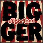 SUGARLAND: BIGGER (LP vinyl *BRAND NEW*)