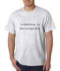 Unique T-shirt Gildan I've Stopped Listening Why Haven't You Stopped Talking