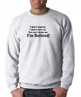 Gildan Crewneck Sweatshirt I Don't Want To Have To You Can't Make Me Retired