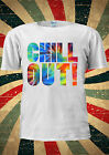 Chill Out Holiday Summer Tumblr Indie Fashion T Shirt Men Women Unisex 1769