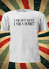 Funny I am Not Short I Am a Hobbit T Shirt Men Women Unisex 1839